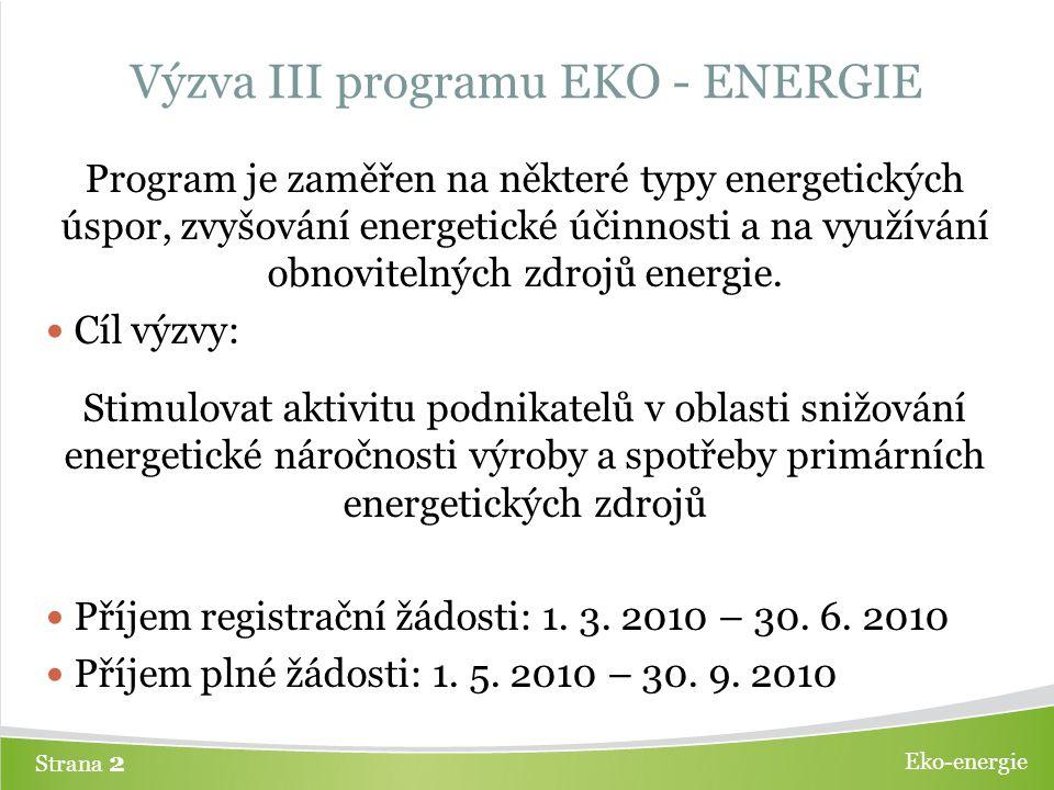 Eko-energie Strana 2 Výzva III programu EKO - ENERGIE Program je zaměřen na některé typy energetických úspor, zvyšování energetické účinnosti a na využívání obnovitelných zdrojů energie.