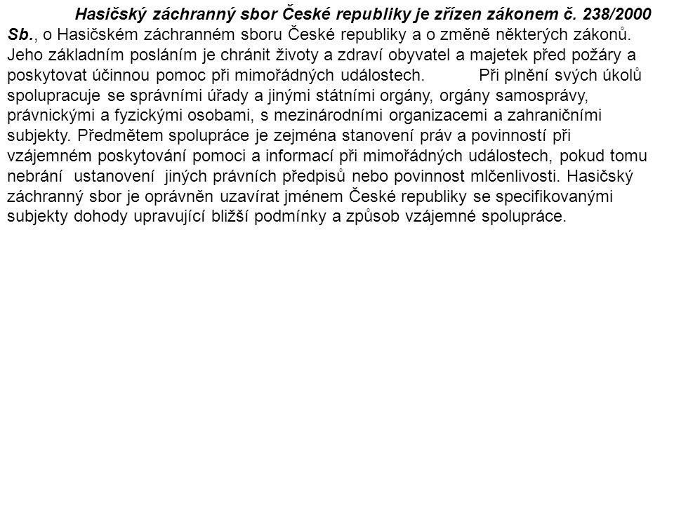 Hasičský záchranný sbor České republiky je zřízen zákonem č. 238/2000 Sb., o Hasičském záchranném sboru České republiky a o změně některých zákonů. Je