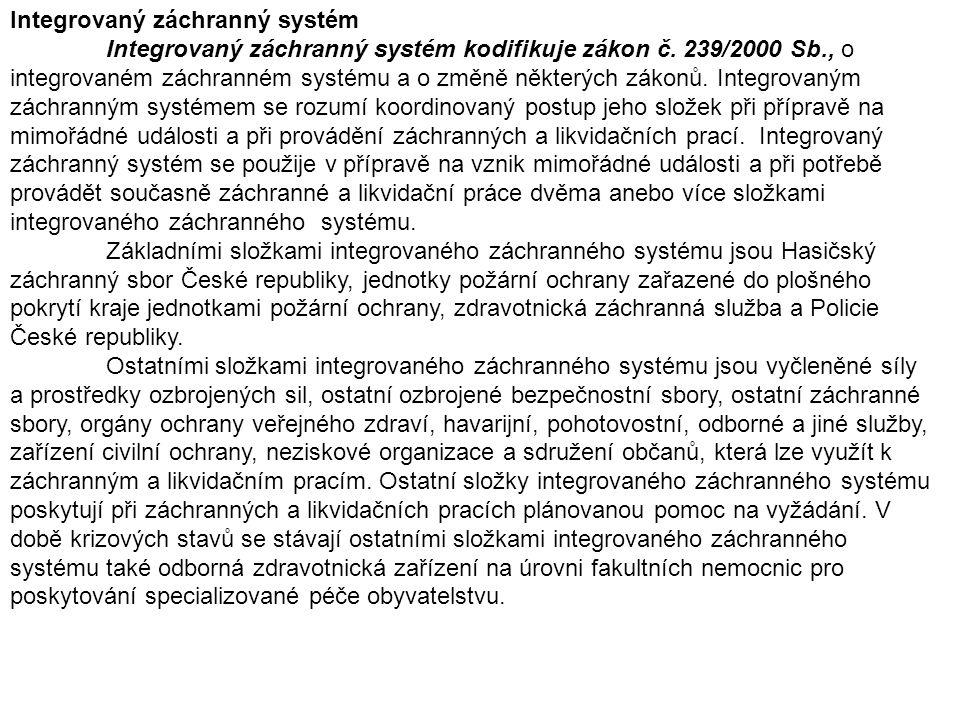 Integrovaný záchranný systém Integrovaný záchranný systém kodifikuje zákon č. 239/2000 Sb., o integrovaném záchranném systému a o změně některých záko