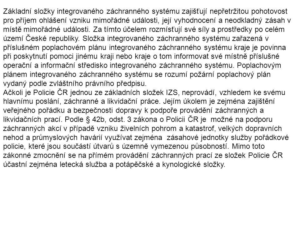 Základní složky integrovaného záchranného systému zajišťují nepřetržitou pohotovost pro příjem ohlášení vzniku mimořádné události, její vyhodnocení a
