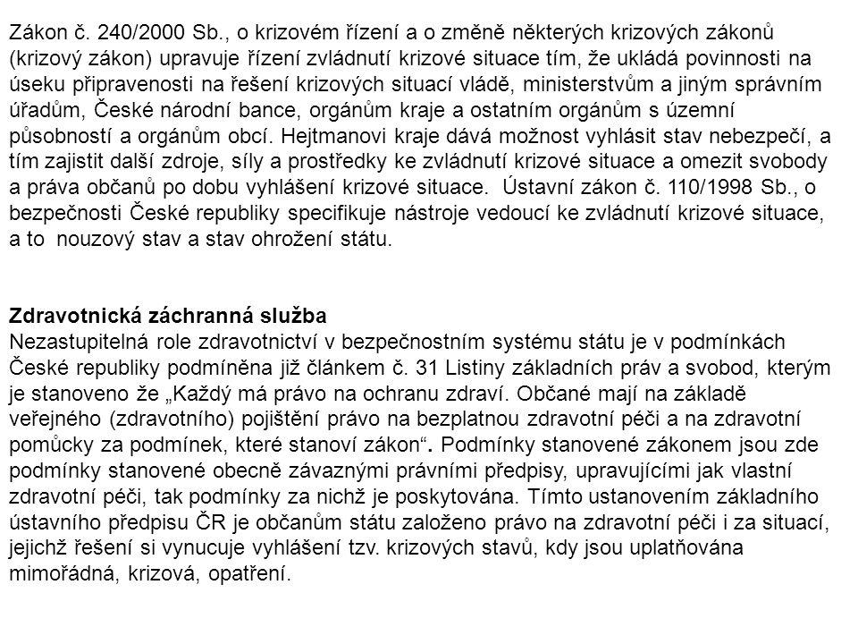 Zákon č. 240/2000 Sb., o krizovém řízení a o změně některých krizových zákonů (krizový zákon) upravuje řízení zvládnutí krizové situace tím, že ukládá