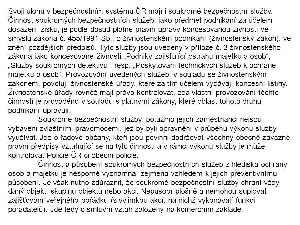 Svoji úlohu v bezpečnostním systému ČR mají i soukromé bezpečnostní služby. Činnost soukromých bezpečnostních služeb, jako předmět podnikání za účelem