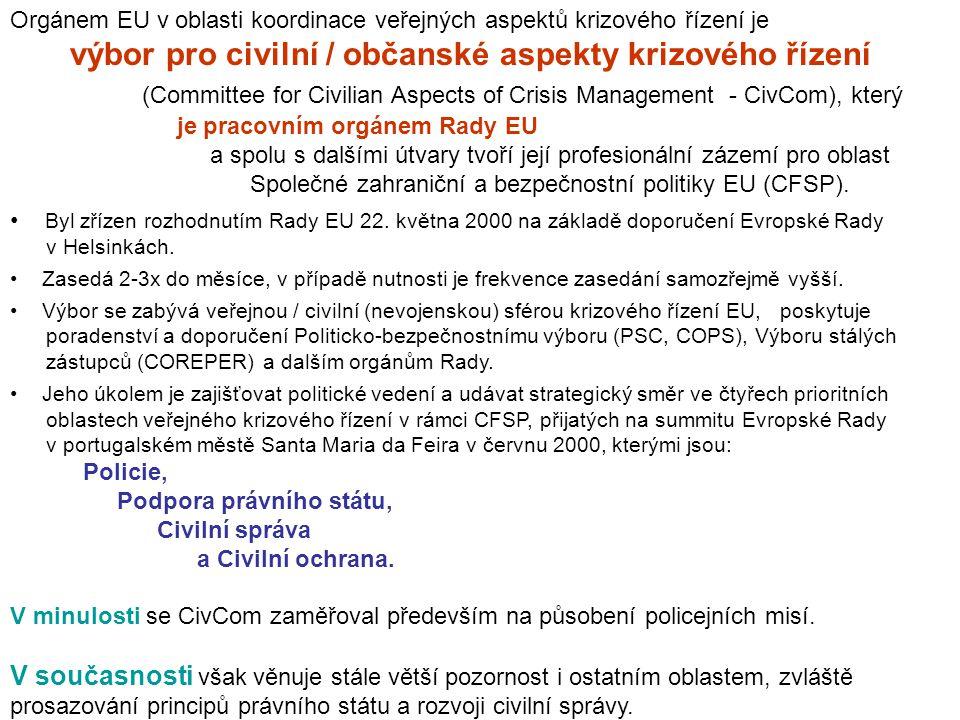 Orgánem EU v oblasti koordinace veřejných aspektů krizového řízení je výbor pro civilní / občanské aspekty krizového řízení (Committee for Civilian As