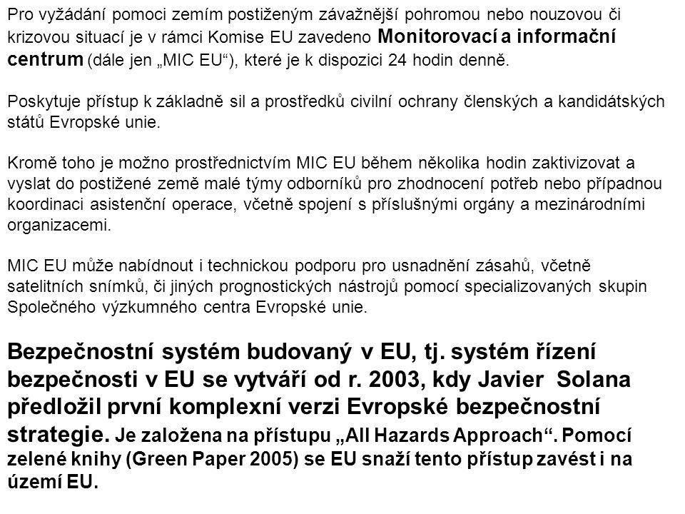 Pro vyžádání pomoci zemím postiženým závažnější pohromou nebo nouzovou či krizovou situací je v rámci Komise EU zavedeno Monitorovací a informační cen