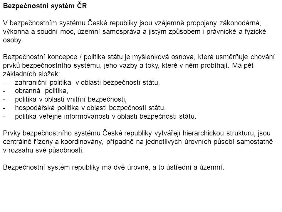 Bezpečnostní systém ČR V bezpečnostním systému České republiky jsou vzájemně propojeny zákonodárná, výkonná a soudní moc, územní samospráva a jistým z