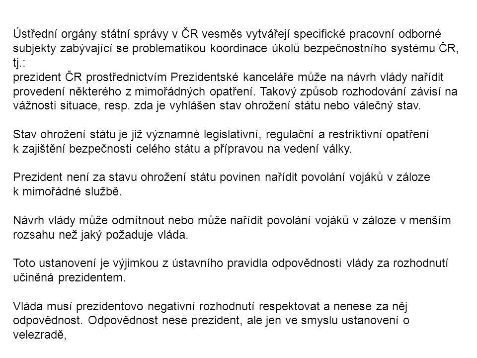 Ústřední orgány státní správy v ČR vesměs vytvářejí specifické pracovní odborné subjekty zabývající se problematikou koordinace úkolů bezpečnostního s