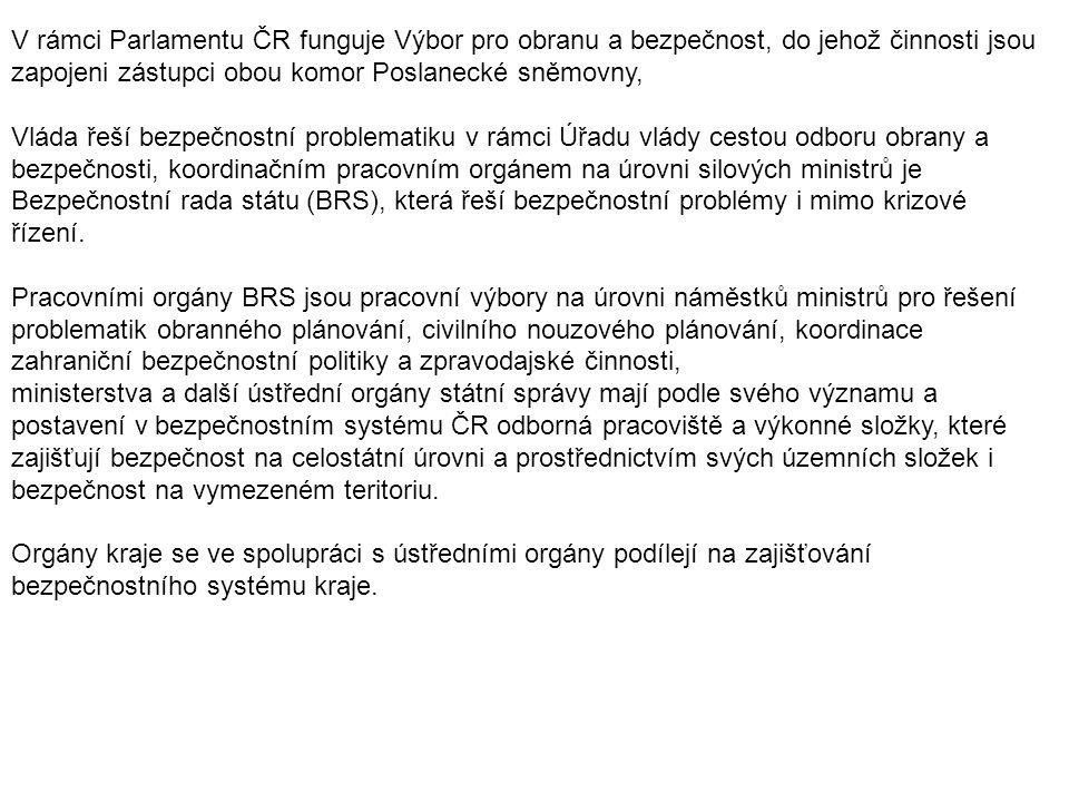 V rámci Parlamentu ČR funguje Výbor pro obranu a bezpečnost, do jehož činnosti jsou zapojeni zástupci obou komor Poslanecké sněmovny, Vláda řeší bezpe