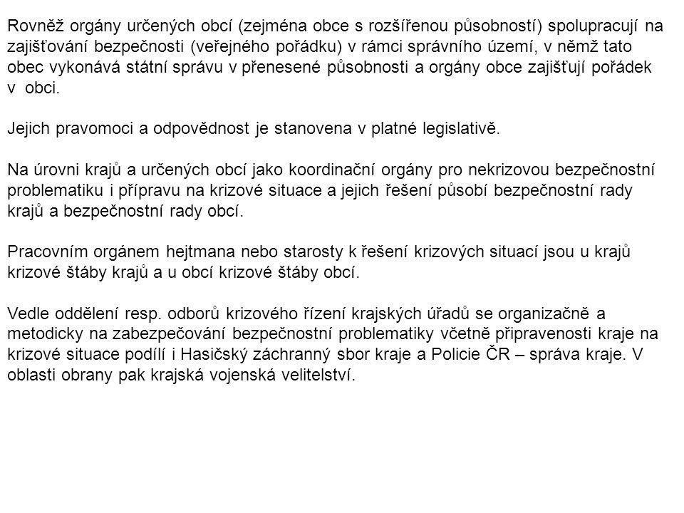 Rovněž orgány určených obcí (zejména obce s rozšířenou působností) spolupracují na zajišťování bezpečnosti (veřejného pořádku) v rámci správního území