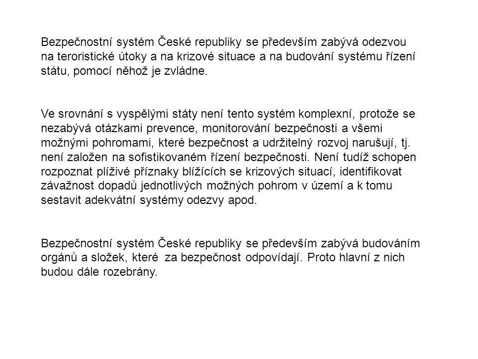 Bezpečnostní systém České republiky se především zabývá odezvou na teroristické útoky a na krizové situace a na budování systému řízení státu, pomocí