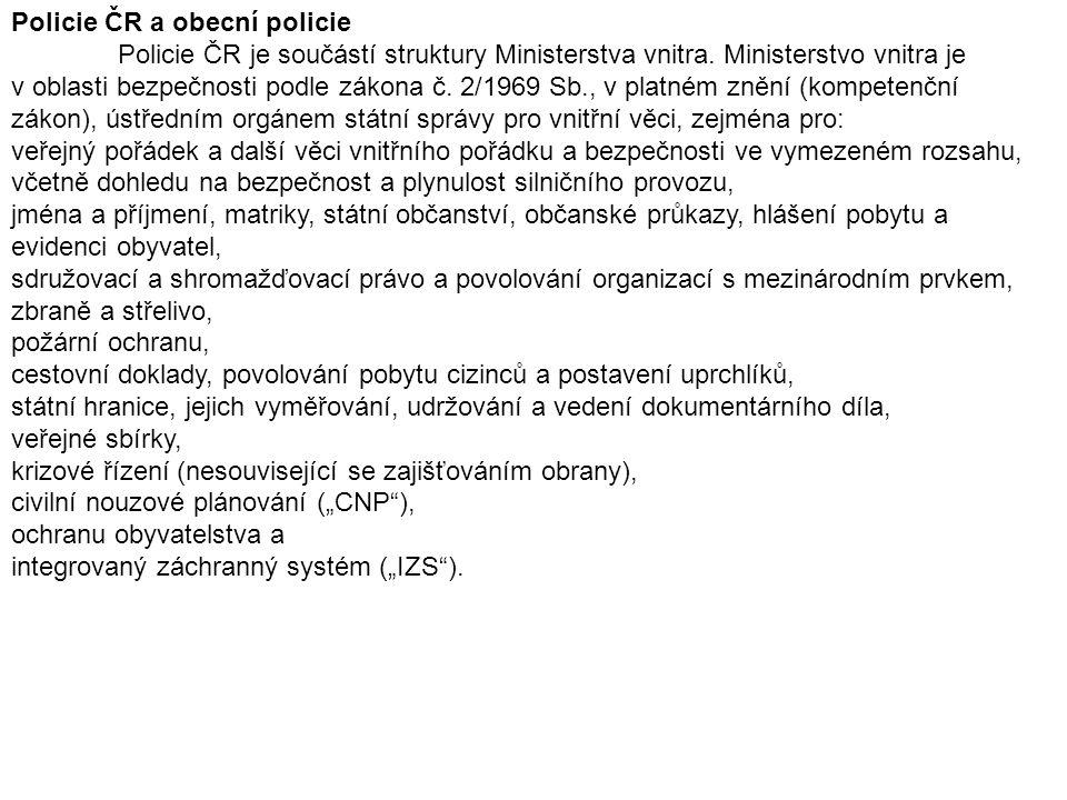 Policie ČR a obecní policie Policie ČR je součástí struktury Ministerstva vnitra. Ministerstvo vnitra je v oblasti bezpečnosti podle zákona č. 2/1969