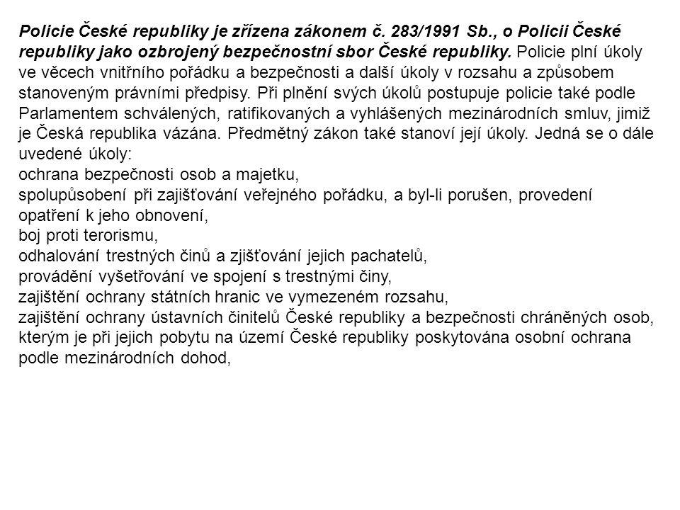 Policie České republiky je zřízena zákonem č. 283/1991 Sb., o Policii České republiky jako ozbrojený bezpečnostní sbor České republiky. Policie plní ú
