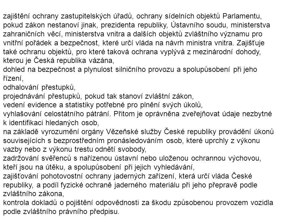 zajištění ochrany zastupitelských úřadů, ochrany sídelních objektů Parlamentu, pokud zákon nestanoví jinak, prezidenta republiky, Ústavního soudu, min