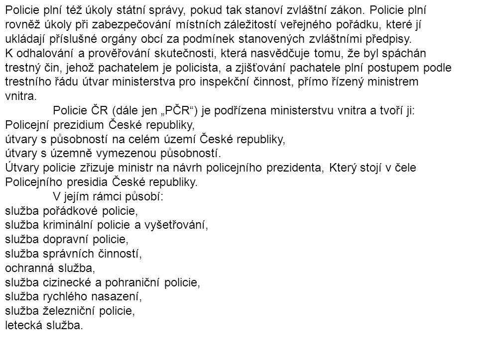 Policie plní též úkoly státní správy, pokud tak stanoví zvláštní zákon. Policie plní rovněž úkoly při zabezpečování místních záležitostí veřejného poř