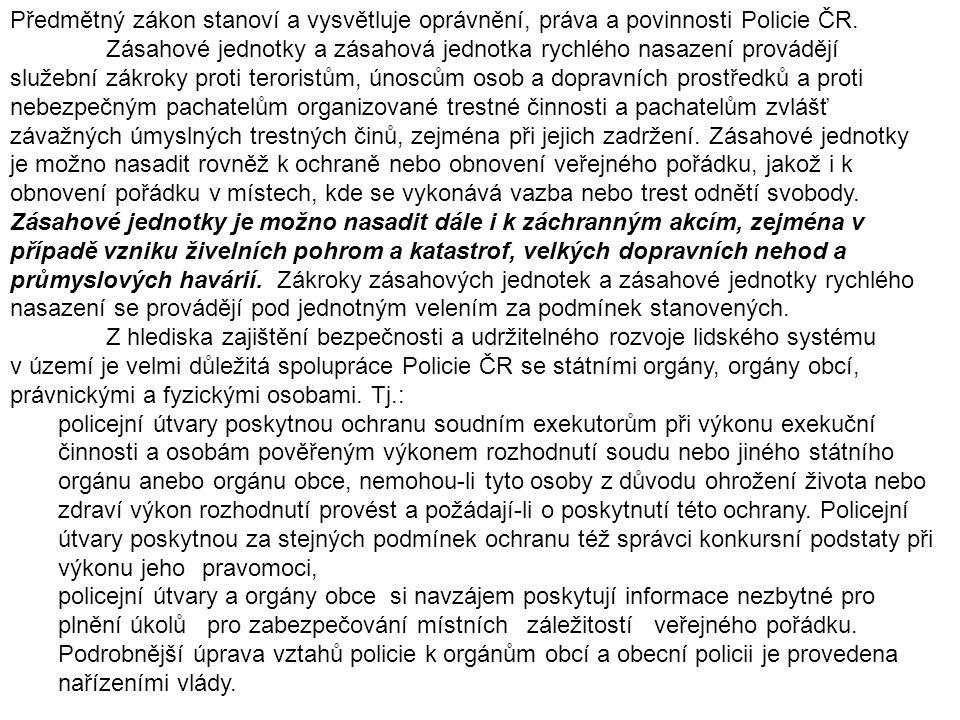Předmětný zákon stanoví a vysvětluje oprávnění, práva a povinnosti Policie ČR. Zásahové jednotky a zásahová jednotka rychlého nasazení provádějí služe