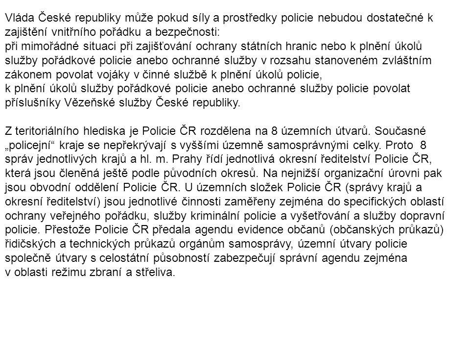 Vláda České republiky může pokud síly a prostředky policie nebudou dostatečné k zajištění vnitřního pořádku a bezpečnosti: při mimořádné situaci při z