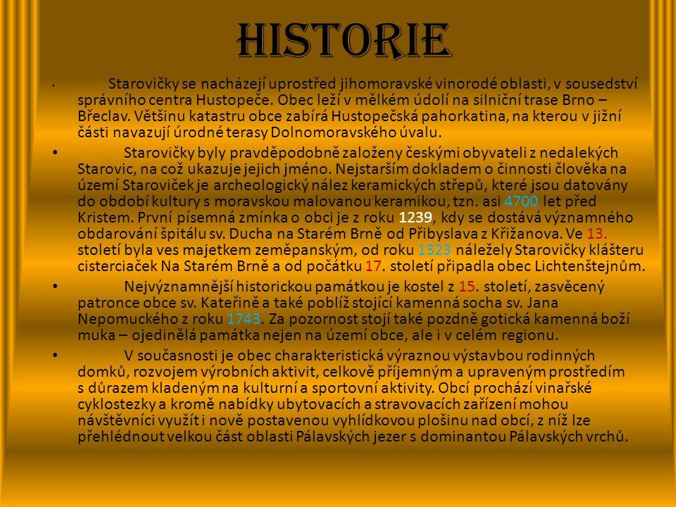 Historie • Starovičky se nacházejí uprostřed jihomoravské vinorodé oblasti, v sousedství správního centra Hustopeče. Obec leží v mělkém údolí na silni