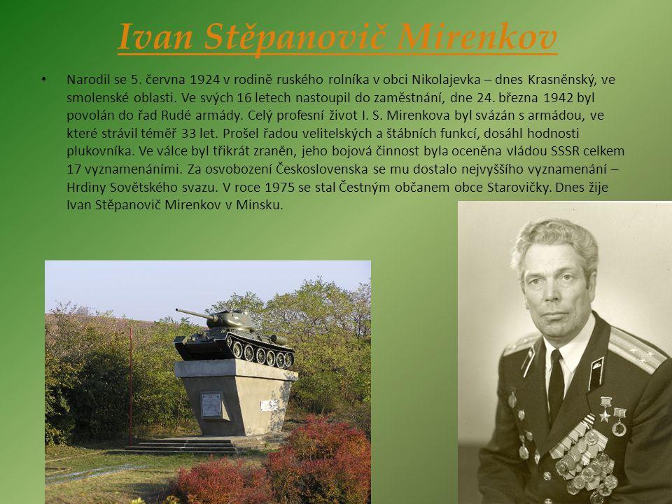 Ivan Stěpanovič Mirenkov • Narodil se 5. června 1924 v rodině ruského rolníka v obci Nikolajevka – dnes Krasněnský, ve smolenské oblasti. Ve svých 16
