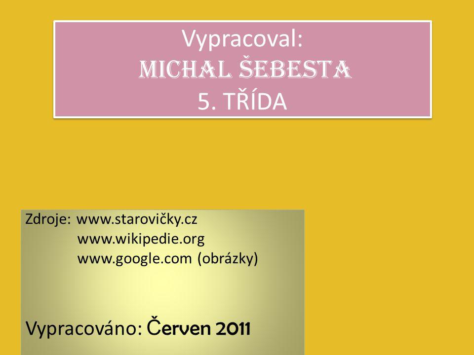 Zdroje: www.starovičky.cz www.wikipedie.org www.google.com (obrázky) Vypracováno: Č erven 2011 Vypracoval: Michal Šebesta 5. TŘÍDA