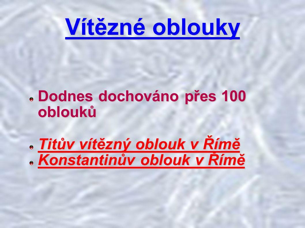 Vítězné oblouky Dodnes dochováno přes 100 oblouků Titův vítězný oblouk v Římě Konstantinův oblouk v Římě
