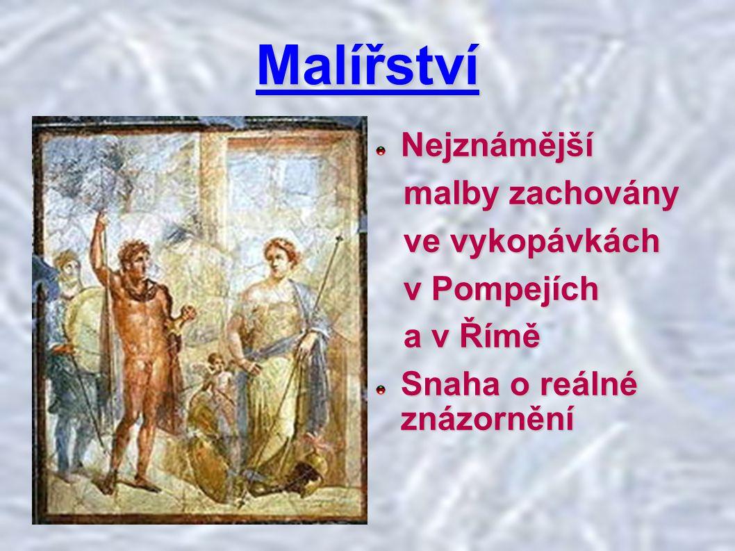 Malířství Nejznámější malby zachovány malby zachovány ve vykopávkách ve vykopávkách v Pompejích v Pompejích a v Římě a v Římě Snaha o reálné znázornění