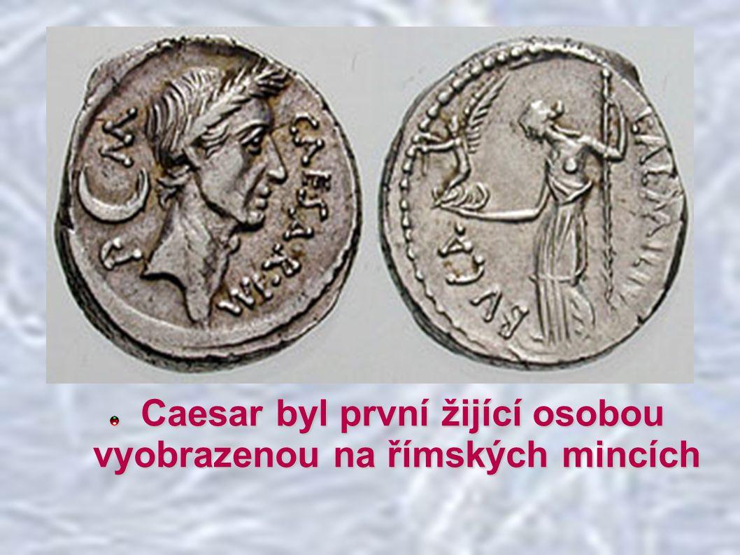 Caesar byl první žijící osobou vyobrazenou na římských mincích Caesar byl první žijící osobou vyobrazenou na římských mincích