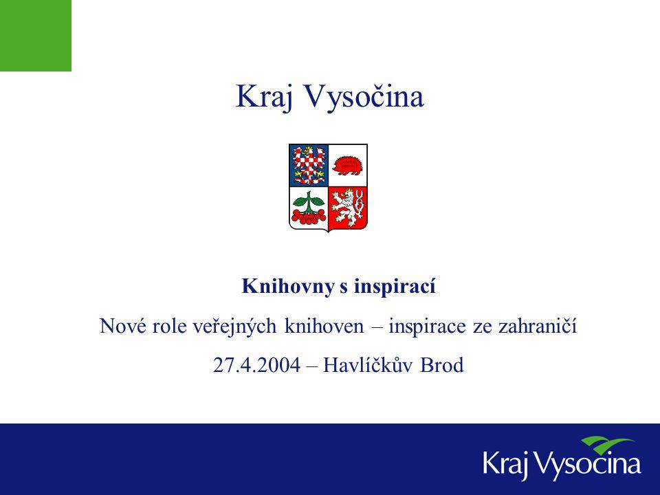 Kraj Vysočina Knihovny s inspirací Nové role veřejných knihoven – inspirace ze zahraničí 27.4.2004 – Havlíčkův Brod