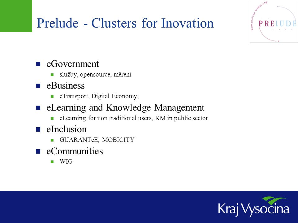 Prelude - Clusters for Inovation  eGovernment  služby, opensource, měření  eBusiness  eTransport, Digital Economy,  eLearning and Knowledge Manag
