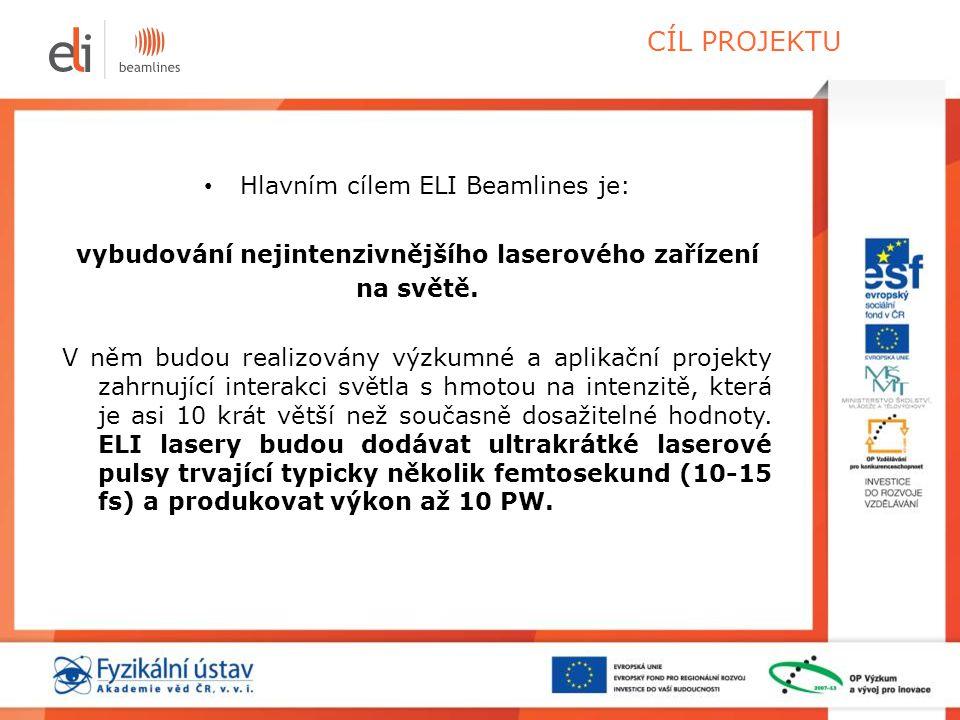 CÍL PROJEKTU • Hlavním cílem ELI Beamlines je: vybudování nejintenzivnějšího laserového zařízení na světě. V něm budou realizovány výzkumné a aplikačn