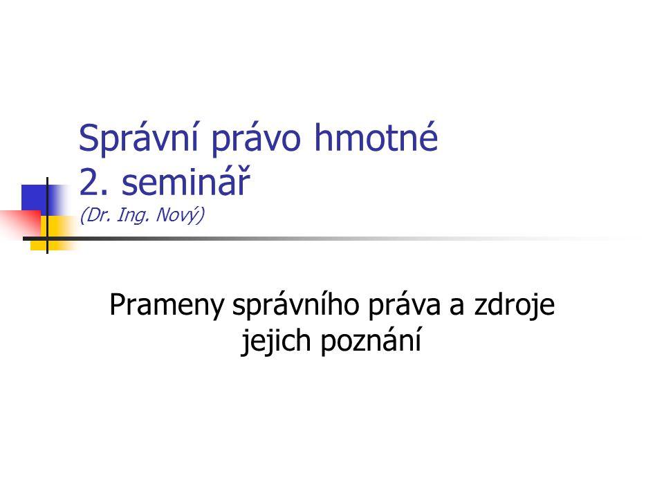 Správní právo hmotné 2. seminář (Dr. Ing. Nový) Prameny správního práva a zdroje jejich poznání