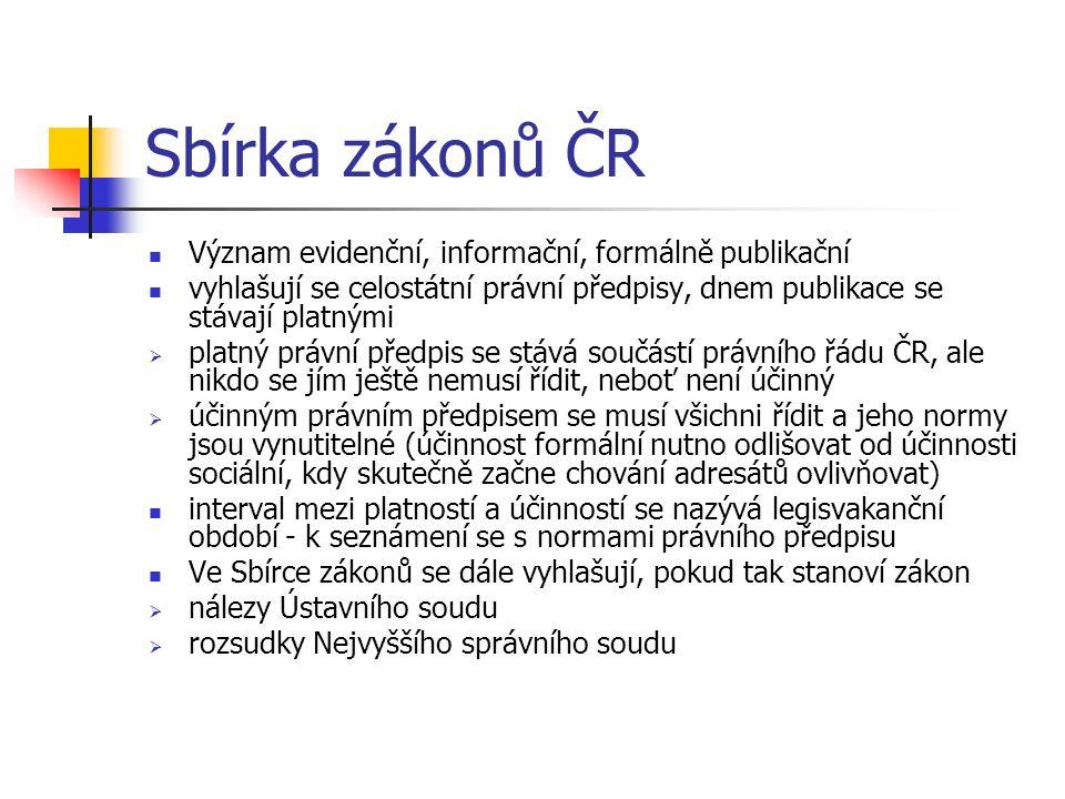 Sbírka zákonů ČR  Význam evidenční, informační, formálně publikační  vyhlašují se celostátní právní předpisy, dnem publikace se stávají platnými  p