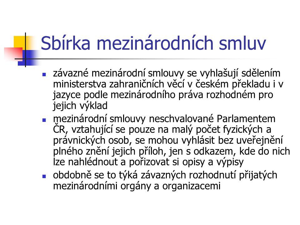 Sbírka mezinárodních smluv  závazné mezinárodní smlouvy se vyhlašují sdělením ministerstva zahraničních věcí v českém překladu i v jazyce podle mezin