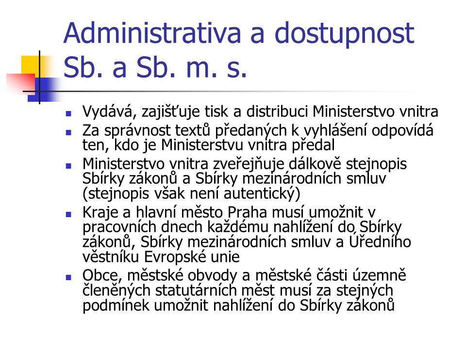 Administrativa a dostupnost Sb. a Sb. m. s.  Vydává, zajišťuje tisk a distribuci Ministerstvo vnitra  Za správnost textů předaných k vyhlášení odpov
