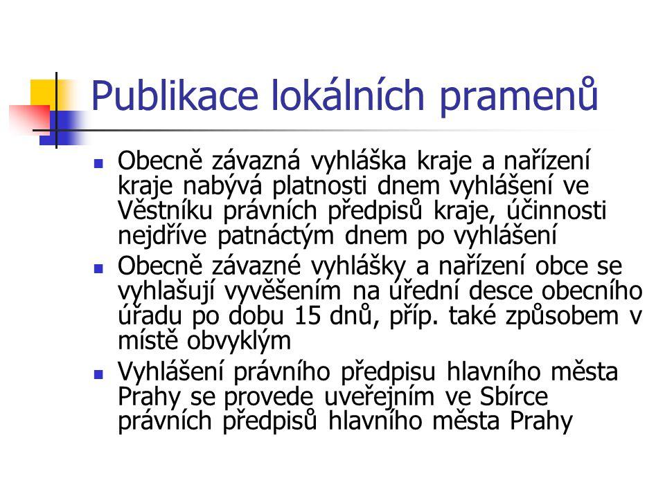 Publikace lokálních pramenů  Obecně závazná vyhláška kraje a nařízení kraje nabývá platnosti dnem vyhlášení ve Věstníku právních předpisů kraje, účin