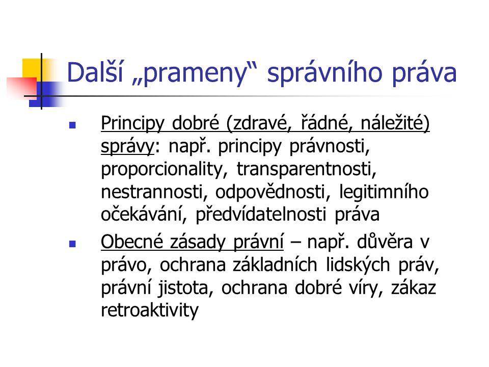 "Další ""prameny"" správního práva  Principy dobré (zdravé, řádné, náležité) správy: např. principy právnosti, proporcionality, transparentnosti, nestra"