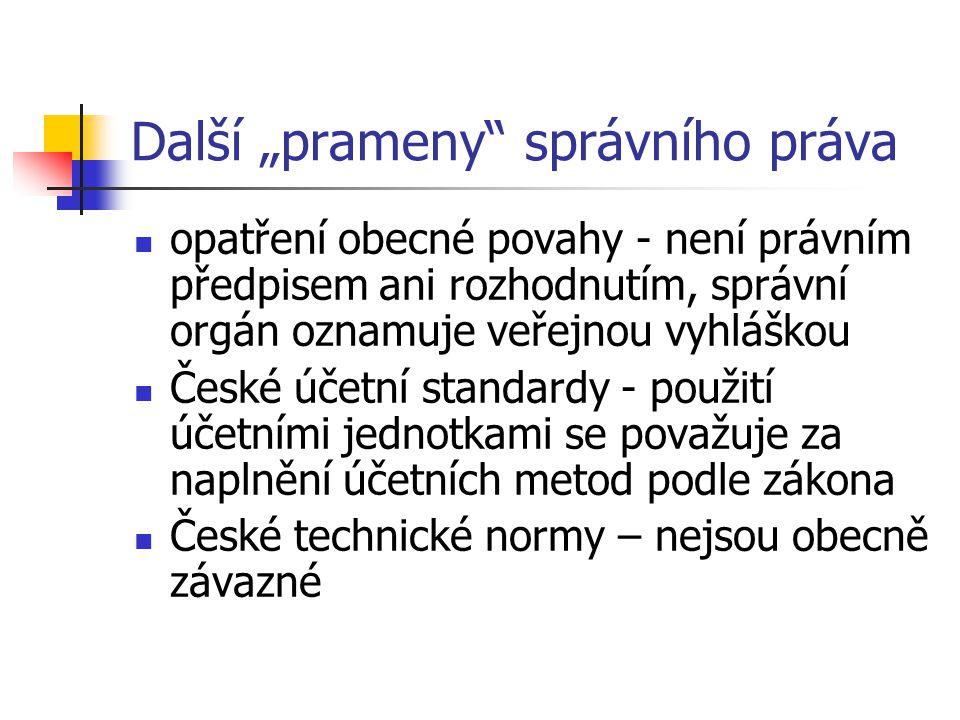 """Další """"prameny"""" správního práva  opatření obecné povahy - není právním předpisem ani rozhodnutím, správní orgán oznamuje veřejnou vyhláškou  České ú"""