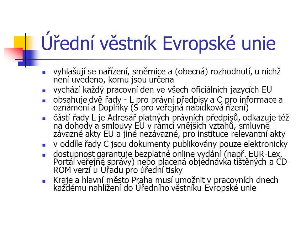 Úřední věstník Evropské unie  vyhlašují se nařízení, směrnice a (obecná) rozhodnutí, u nichž není uvedeno, komu jsou určena  vychází každý pracovní