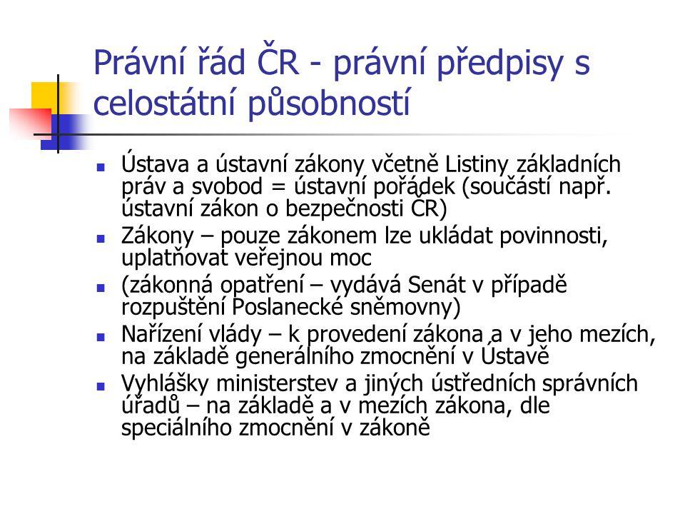 Právní řád ČR - právní předpisy s celostátní působností  Ústava a ústavní zákony včetně Listiny základních práv a svobod = ústavní pořádek (součástí