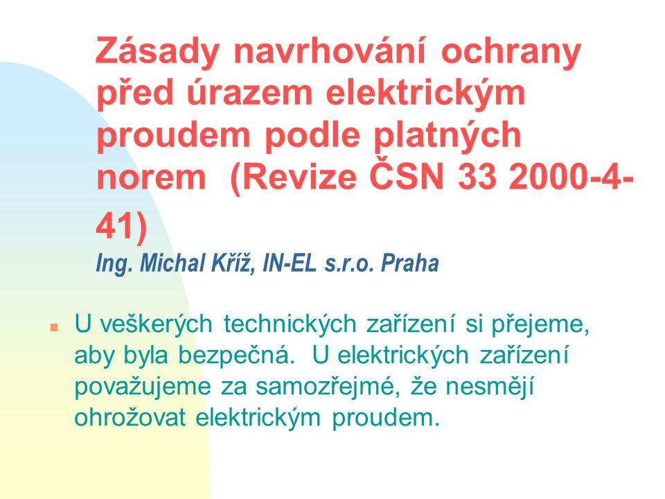 Zásady navrhování ochrany před úrazem elektrickým proudem podle platných norem (Revize ČSN 33 2000-4- 41) Ing.