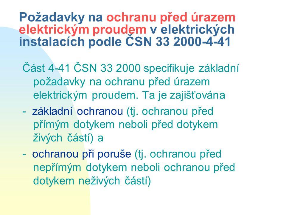 Požadavky na ochranu před úrazem elektrickým proudem v elektrických instalacích podle ČSN 33 2000-4-41 Část 4-41 ČSN 33 2000 specifikuje základní požadavky na ochranu před úrazem elektrickým proudem.