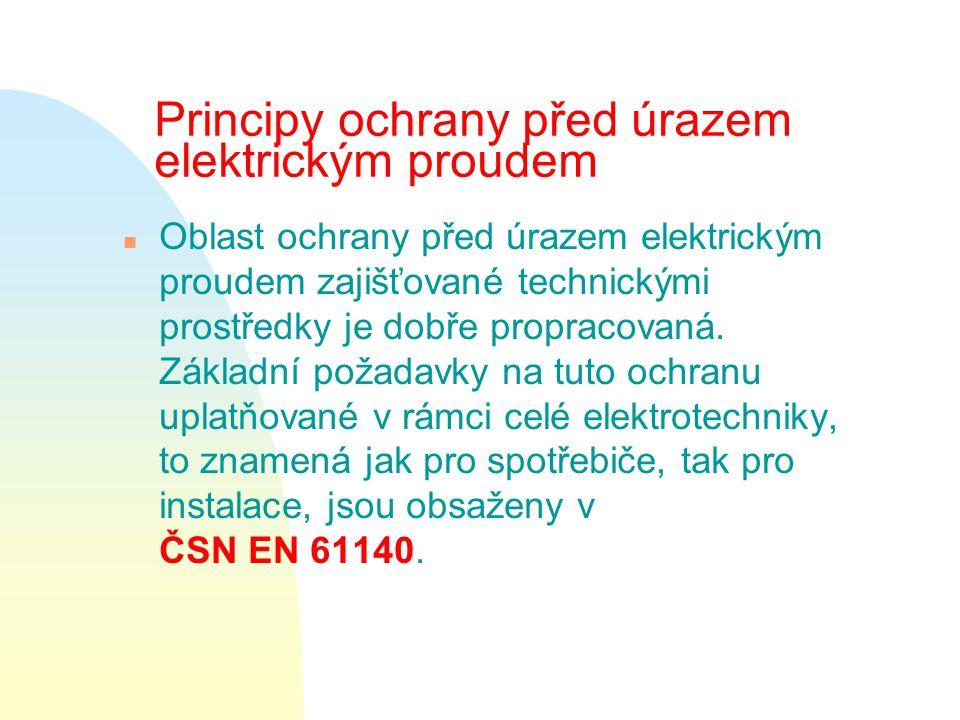 Principy ochrany před úrazem elektrickým proudem n Oblast ochrany před úrazem elektrickým proudem zajišťované technickými prostředky je dobře propracovaná.