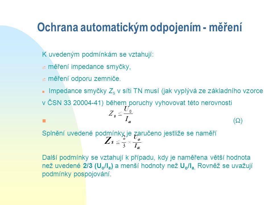 Ochrana automatickým odpojením - měření K uvedeným podmínkám se vztahují: - měření impedance smyčky, - měření odporu zemniče.