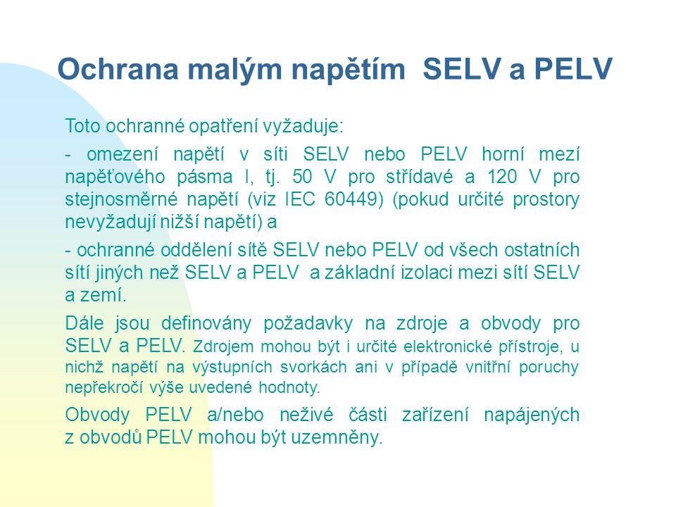 Ochrana malým napětím SELV a PELV Toto ochranné opatření vyžaduje: - omezení napětí v síti SELV nebo PELV horní mezí napěťového pásma I, tj.