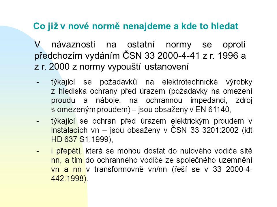 Co již v nové normě nenajdeme a kde to hledat V návaznosti na ostatní normy se oproti předchozím vydáním ČSN 33 2000-4-41 z r.