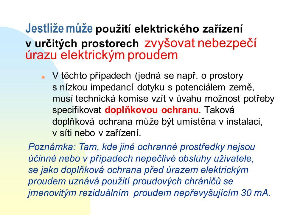 Jestliže může použití elektrického zařízení v určitých prostorech zvyšovat nebezpečí úrazu elektrickým proudem n V těchto případech (jedná se např.