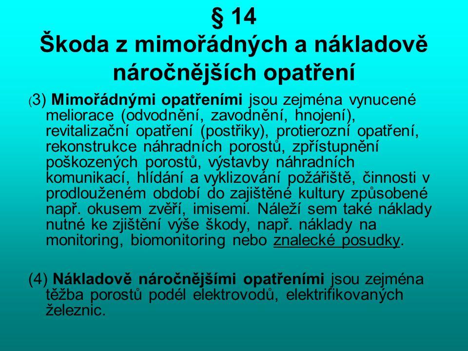 § 14 Škoda z mimořádných a nákladově náročnějších opatření ( 3) Mimořádnými opatřeními jsou zejména vynucené meliorace (odvodnění, zavodnění, hnojení)