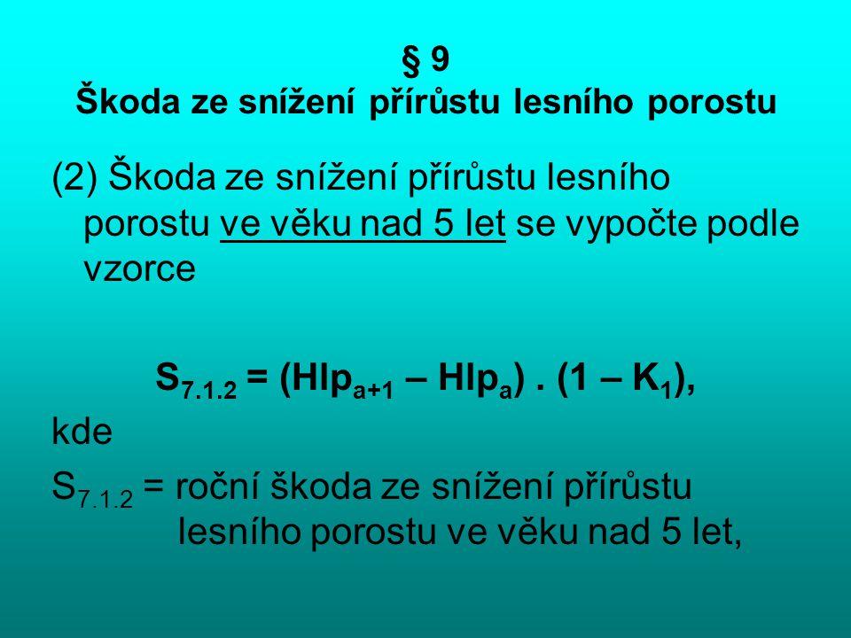 § 9 Škoda ze snížení přírůstu lesního porostu (2) Škoda ze snížení přírůstu lesního porostu ve věku nad 5 let se vypočte podle vzorce S 7.1.2 = (Hlp a