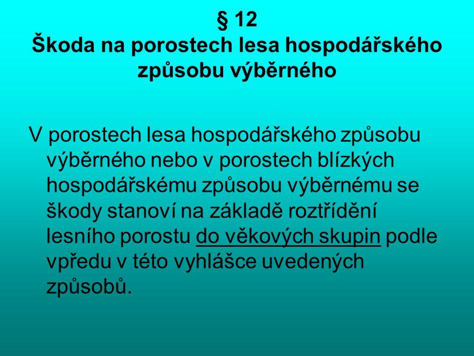 § 12 Škoda na porostech lesa hospodářského způsobu výběrného V porostech lesa hospodářského způsobu výběrného nebo v porostech blízkých hospodářskému