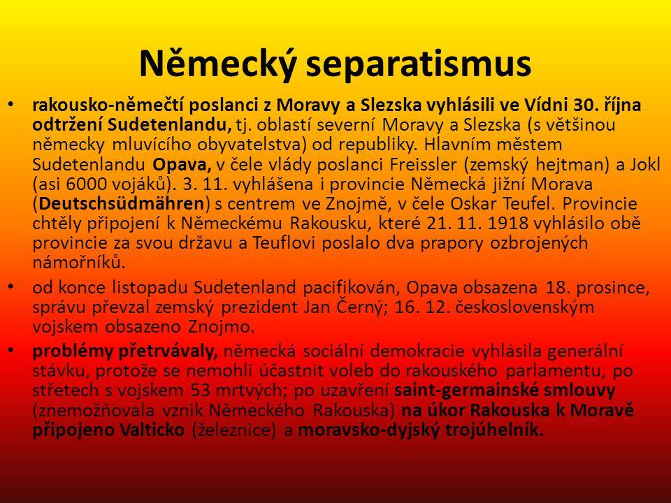 Německý separatismus • rakousko-němečtí poslanci z Moravy a Slezska vyhlásili ve Vídni 30. října odtržení Sudetenlandu, tj. oblastí severní Moravy a S