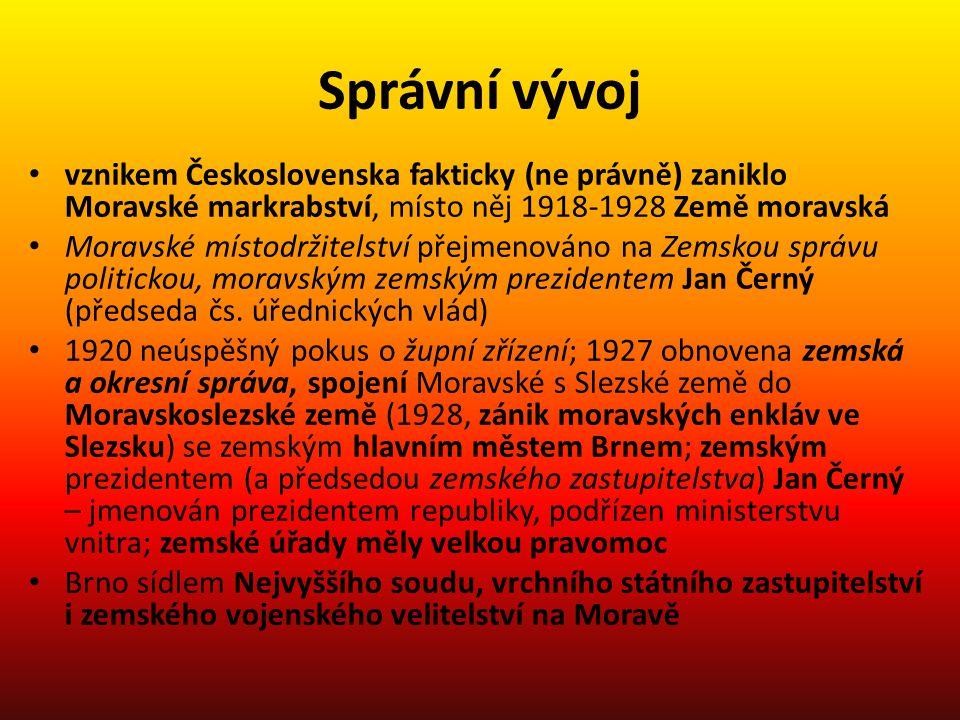 Správní vývoj • vznikem Československa fakticky (ne právně) zaniklo Moravské markrabství, místo něj 1918-1928 Země moravská • Moravské místodržitelstv