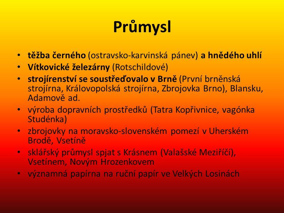 Průmysl • těžba černého (ostravsko-karvinská pánev) a hnědého uhlí • Vítkovické železárny (Rotschildové) • strojírenství se soustřeďovalo v Brně (Prvn